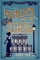 Murder at the Piccadilly Playhouse - A Cozy Historical Mystery ebook by C.J. Archer