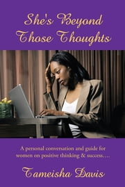 She's Beyond Those Thoughts - A personal conversation and guide for women on positive thinking & success…. ebook by Tameisha Davis