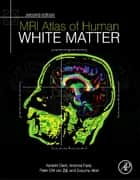 MRI Atlas of Human White Matter ebook by Susumu Mori, Peter C M van Zijl, Kenichi Oishi,...