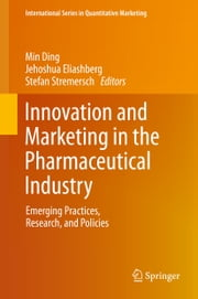 Innovation and Marketing in the Pharmaceutical Industry - Emerging Practices, Research, and Policies ebook by