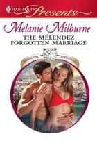 The Mlendez Forgotten Marriage ebook by Melanie Milburne