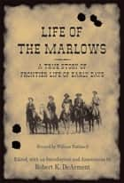 Life of the Marlows - A True Story of Frontier Life of Early Days ebook by William Rathmell, Robert K. DeArment