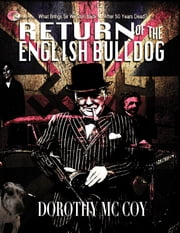 Return of the English Bulldog - What Brings Sir Winston Back... after 50 Years Dead? ebook by Dorothy McCoy