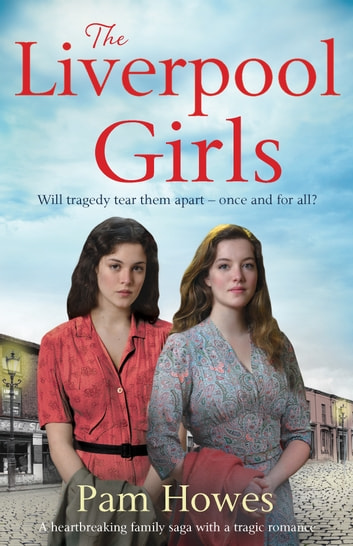 The Liverpool Girls - A heartbreaking family saga with a tragic romance ebook by Pam Howes