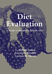 Diet Evaluation - A Guide to Planning a Healthy Diet ebook by G. Richard Jansen,Patricia A. Kendall,Coerene M. Jansen