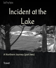 Incident at the Lake - A Northern Journey (part two) ebook by Geoffrey Peyton