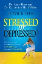 Is Your Teen Stressed or Depressed? - A Practical and Inspirational Guide for Parents of Hurting Teenagers ebook by Archibald Hart