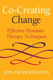 Co-Creating Change - Effective Dynamic Therapy Techniques ebook by Jon Frederickson