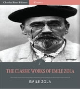 The Classic Works of Emile Zola: The Three Cities Trilogy and 17 Other Novels and Short Stories ebook by Emile Zola