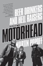 Beer Drinkers and Hell Raisers - The Rise of Motörhead ebook by Martin Popoff