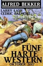 Fünf harte Western Oktober 2017 ebook by Timothy Kid, Cedric Balmore, Larry Lash,...