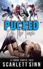 Pucked by the Team: A Taboo Erotic Tale - Pucked By A Hockey Alpha Series, #1 ebook by Scarlett Sinn