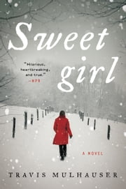 Sweetgirl - A Novel ebook by Travis Mulhauser