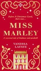 Miss Marley: A Christmas ghost story - a prequel to A Christmas Carol ebook by Vanessa Lafaye, Rebecca Mascull
