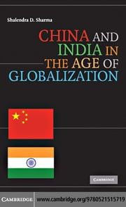 China and India in the Age of Globalization ebook by Sharma, Shalendra D.