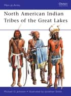 North American Indian Tribes of the Great Lakes ebook by Michael G Johnson, Jonathan Smith