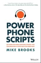 Power Phone Scripts - 500 Word-for-Word Questions, Phrases, and Conversations to Open and Close More Sales ebook by Mike Brooks