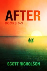 The After Series (Books 0-3) - Four Post-Apocalyptic Thrillers ebook by Scott Nicholson