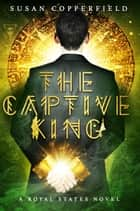 The Captive King: A Royal States Novel ebook by Susan Copperfield