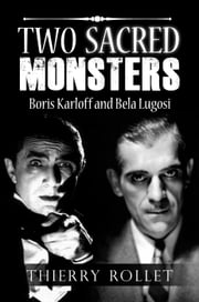 Two sacred monsters. Boris Karloff and Bela Lugosi ebook by Thierry Rollet