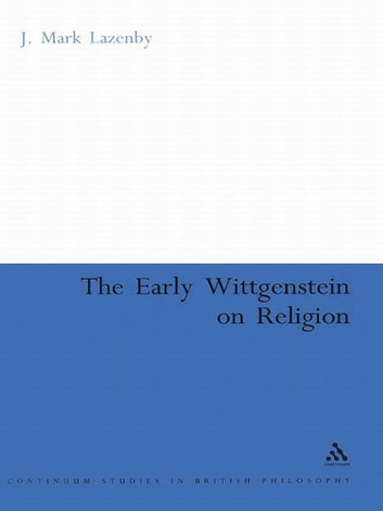 The Early Wittgenstein on Religion ebook by J. Mark Lazenby