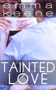 Tainted Love - The Love Series, #2 ebook by Emma Keene