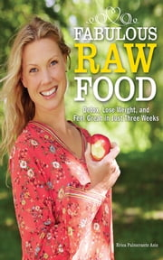 Fabulous Raw Food - Detox, Lose Weight, and Feel Great in Just Three Weeks! ebook by Erica Palmcrantz Aziz