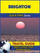 Brighton Travel Guide (Quick Trips Series) - Sights, Culture, Food, Shopping & Fun ebook by Cynthia Atkins
