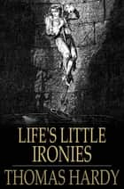 Life's Little Ironies ebook by Thomas Hardy