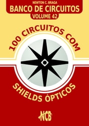 100 Circuitos com Shields Ópticos ebook by Newton C. Braga