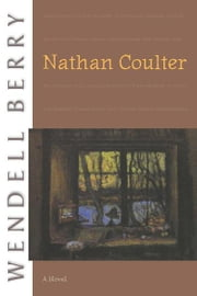 Nathan Coulter - A Novel ebook by Wendell Berry