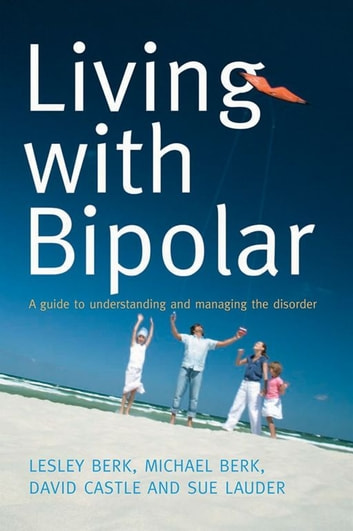 Living With Bipolar - A guide to understanding and managing the disorder ebook by Lesley Berk,Michael Berk,David Castle,Sue Lauder