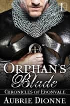Orphan's Blade ebook by Aubrie Dionne