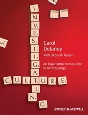 Investigating Culture - An Experiential Introduction to Anthropology ebook by Carol Delaney,Deborah Kaspin