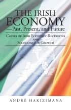 The Irish Economy—Past, Present, and Future ebook by André Hakizimana