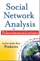 Social Network Analysis in Telecommunications ebook by Carlos Andre Reis Pinheiro