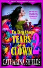 To Dry the Tears of a Clown 2 ebook by Catharina Shields