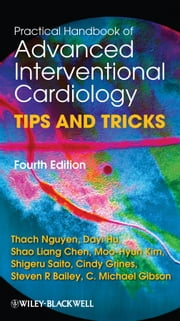 Practical Handbook of Advanced Interventional Cardiology - Tips and Tricks ebook by Dayi Hu, Shao Liang Chen, Moo-Hyun Kim,...