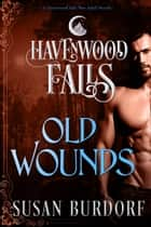 Old Wounds - (A Havenwood Falls Novella) ebook by Susan Burdorf
