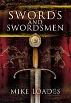 Swords and Swordsmen ebook by Mike Loades