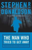 The Man Who Tried to Get Away ebook by Stephen R. Donaldson