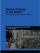 Human Cloning in the Media ebook by Joan Haran,Jenny Kitzinger,Maureen McNeil,Kate O'Riordan