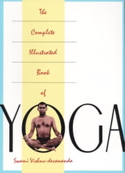 The Complete Illustrated Book of Yoga ebook by Vishnu Devananda