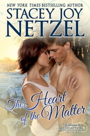 The Heart of the Matter - Welcome To Redemption, Book 6 ebook by Stacey Joy Netzel