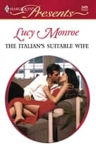 The Italian's Suitable Wife ebook by Lucy Monroe