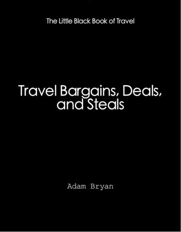 Travel Bargains, Deals and Steals ebook by Adam Bryan