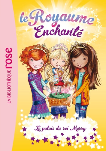 Le Royaume Enchanté 01 - Le palais du roi Merry ebook by Rosie Banks