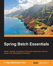 Spring Batch Essentials ebook by P. Raja Malleswara Rao