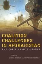 Coalition Challenges in Afghanistan ebook by Gale Mattox,Stephen Grenier