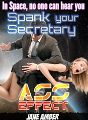 In Space, no one can hear you Spank your Secretary ebook by Jane Amber